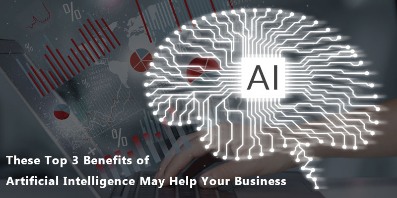 These Top 3 Benefits of Artificial Intelligence May Help Your Business