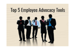 Top 5 Employee Advocacy Tools