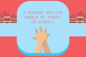 3 Reasons Why CPR Should Be Taught in Schools