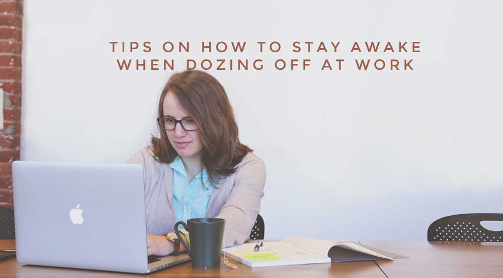 How to Stay Awake When Dozing Off at Work