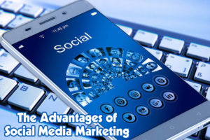 The Advantages of Social Media Marketing