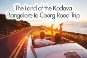 The Land of the Kodava – Bangalore to Coorg Road Trip