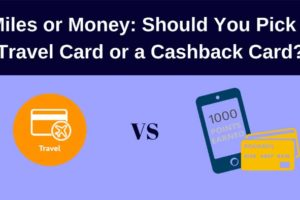 Should You Pick a Travel Card or a Cashback Card