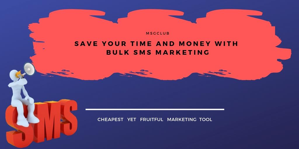 Save Your Time and Money With Bulk SMS Marketing