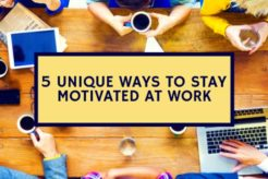 5 unique ways to stay motivated at work