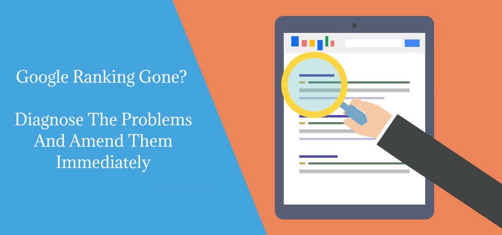 Google Ranking Gone? Diagnose The Problems And Amend Them Immediately