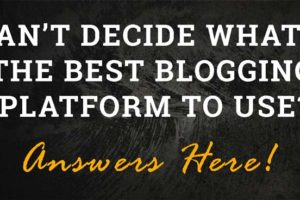 Top 5 secrets to find the best blogging platform